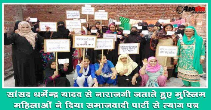धर्मेन्द्र यादव से नाराजगी जताते हुए मुस्लिम महिलाओं ने दिया सपा से त्याग पत्र